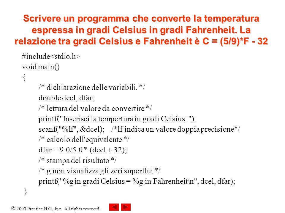 2000 Prentice Hall, Inc. All rights reserved. Scrivere un programma che converte la temperatura espressa in gradi Celsius in gradi Fahrenheit. La rela