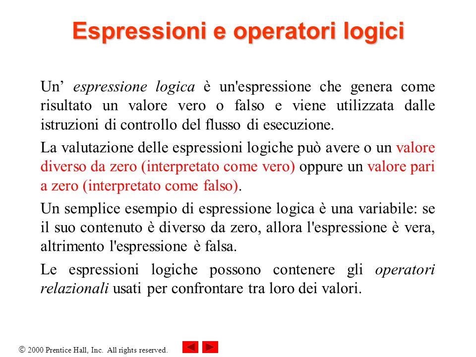 2000 Prentice Hall, Inc. All rights reserved. Espressioni e operatori logici Un espressione logica è un'espressione che genera come risultato un valor