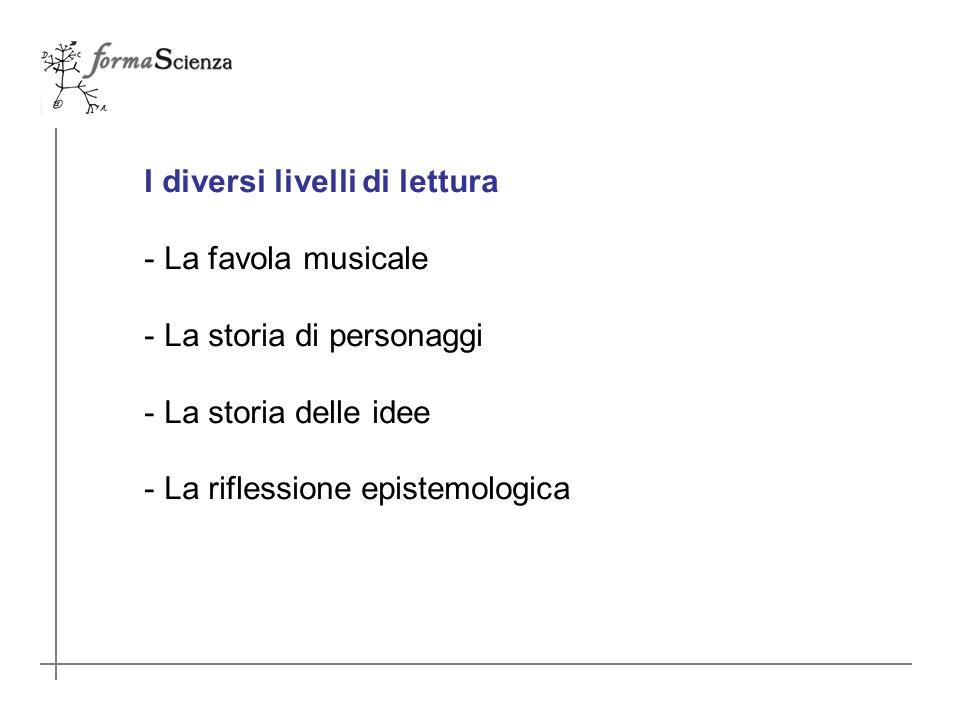 I diversi livelli di lettura - La favola musicale - La storia di personaggi - La storia delle idee - La riflessione epistemologica