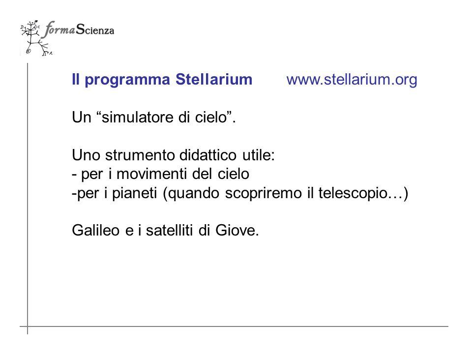 Il programma Stellarium www.stellarium.org Un simulatore di cielo.
