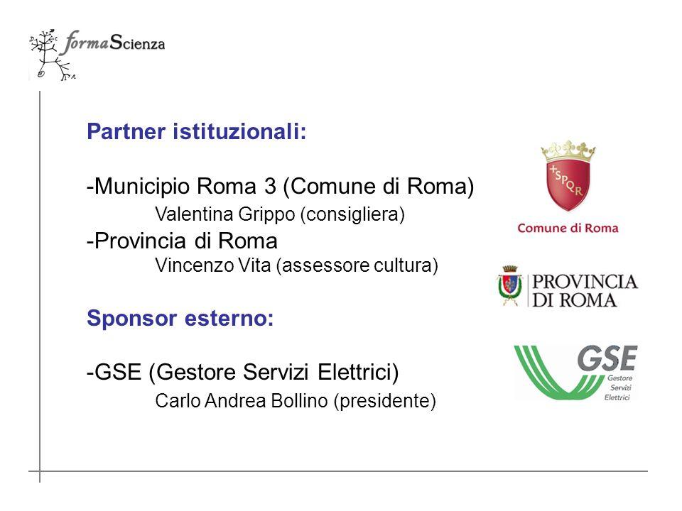 Partner istituzionali: -Municipio Roma 3 (Comune di Roma) Valentina Grippo (consigliera) -Provincia di Roma Vincenzo Vita (assessore cultura) Sponsor esterno: -GSE (Gestore Servizi Elettrici) Carlo Andrea Bollino (presidente)