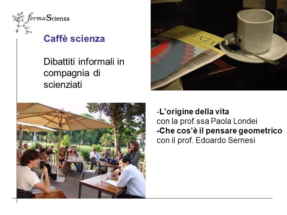 Caffè scienza Dibattiti informali in compagnia di scienziati -Lorigine della vita con la prof.ssa Paola Londei -Che cosè il pensare geometrico con il prof.