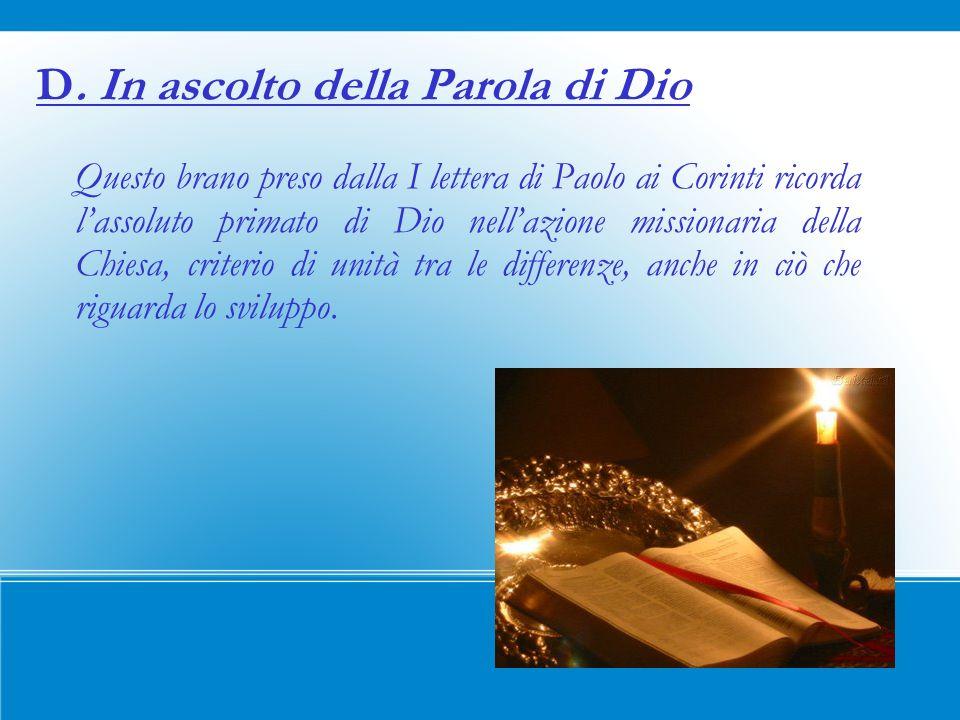 D. In ascolto della Parola di Dio Questo brano preso dalla I lettera di Paolo ai Corinti ricorda lassoluto primato di Dio nellazione missionaria della