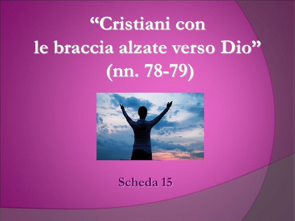 Cristiani con le braccia alzate verso Dio (nn. 78-79) Scheda 15