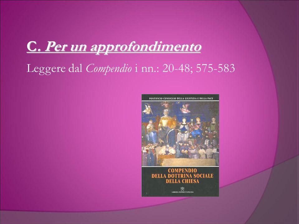 C. Per un approfondimento Leggere dal Compendio i nn.: 20-48; 575-583