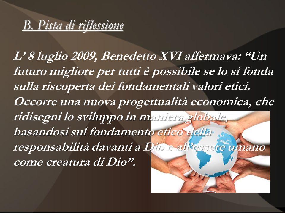 B. Pista di riflessione sviluppo in maniera globale, basandosi sul fondamento etico della responsabilità davanti a Dio e allessere umano come creatura