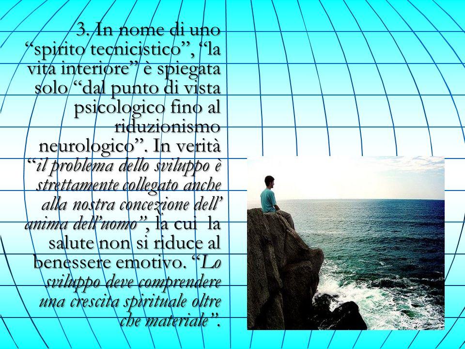 3. In nome di uno spirito tecnicistico, la vita interiore è spiegata solo dal punto di vista psicologico fino al riduzionismo neurologico. In veritàil