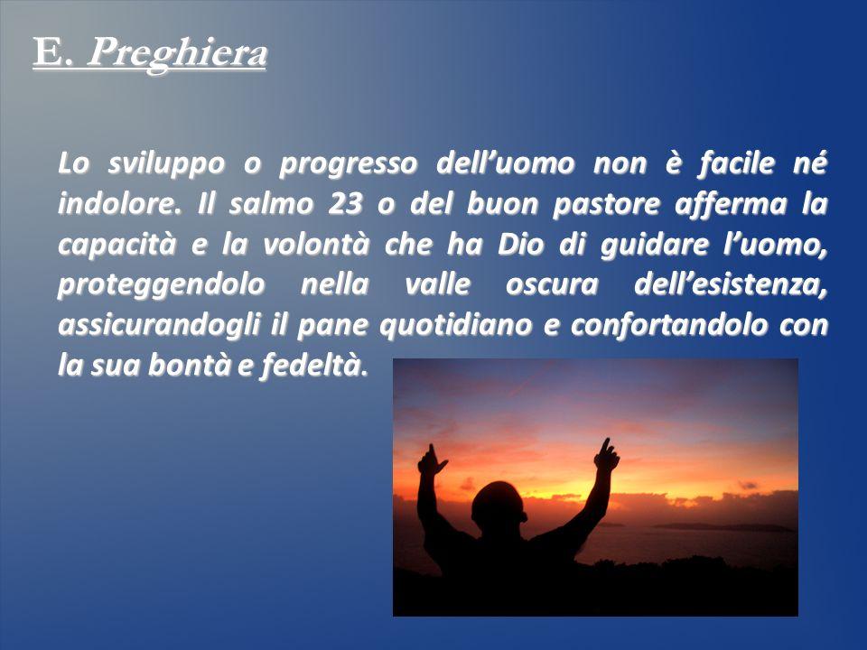 E. Preghiera Lo sviluppo o progresso delluomo non è facile né indolore. Il salmo 23 o del buon pastore afferma la capacità e la volontà che ha Dio di