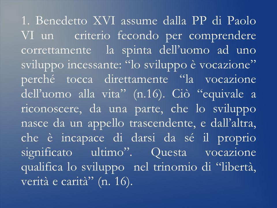 1. Benedetto XVI assume dalla PP di Paolo VI un criterio fecondo per comprendere correttamente la spinta delluomo ad uno sviluppo incessante: lo svilu