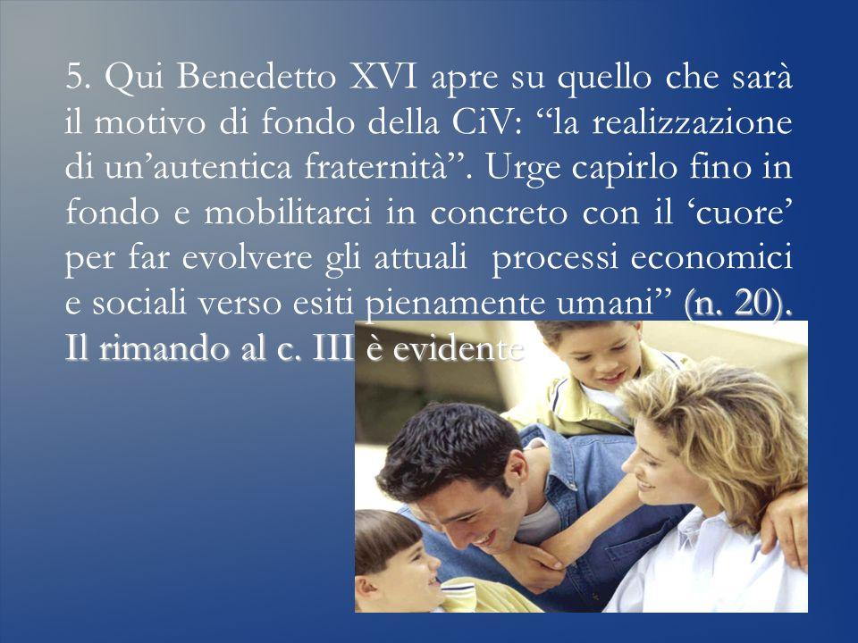 (n. 20). Il rimando al c. III è evidente 5. Qui Benedetto XVI apre su quello che sarà il motivo di fondo della CiV: la realizzazione di unautentica fr