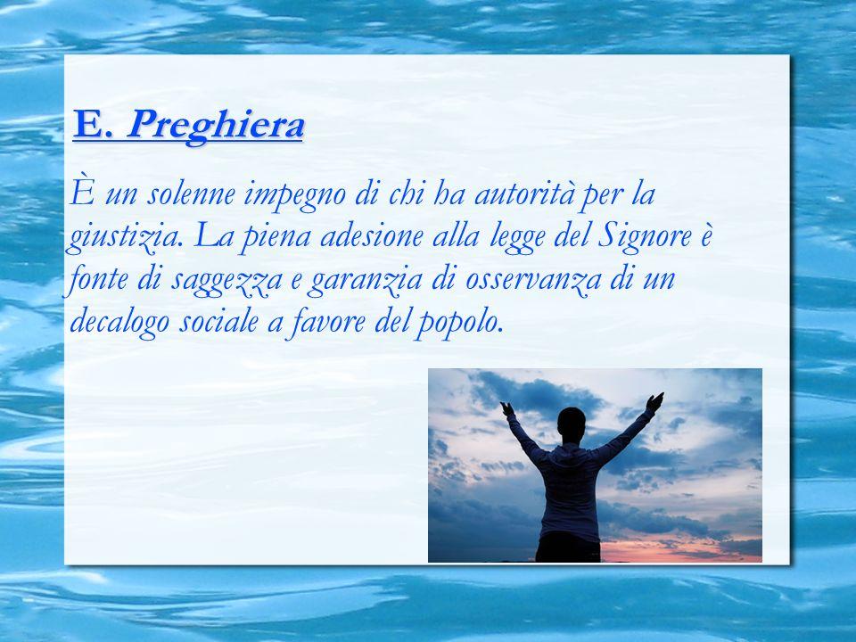 E. Preghiera È un solenne impegno di chi ha autorità per la giustizia. La piena adesione alla legge del Signore è fonte di saggezza e garanzia di osse