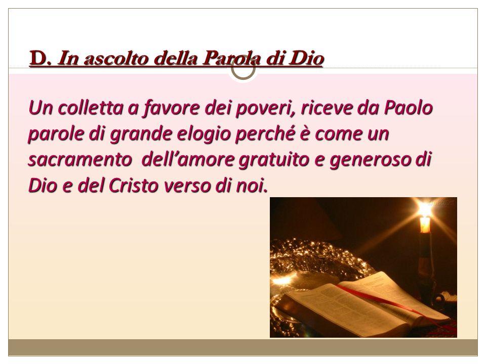 D. In ascolto della Parola di Dio Un colletta a favore dei poveri, riceve da Paolo parole di grande elogio perché è come un sacramento dellamore gratu