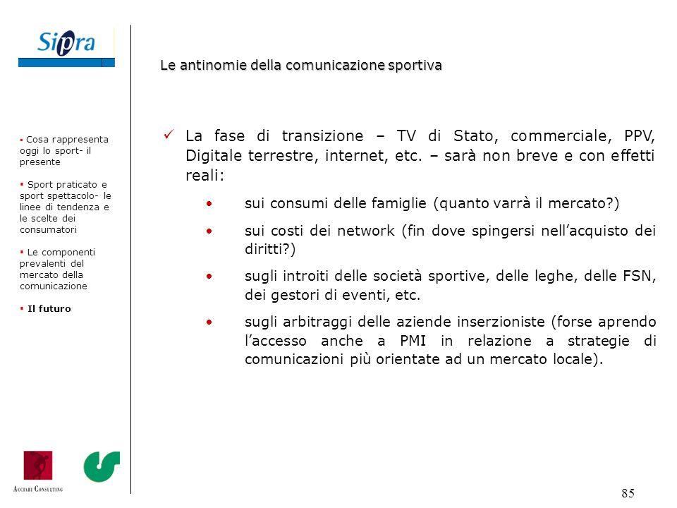 85 La fase di transizione – TV di Stato, commerciale, PPV, Digitale terrestre, internet, etc. – sarà non breve e con effetti reali: sui consumi delle