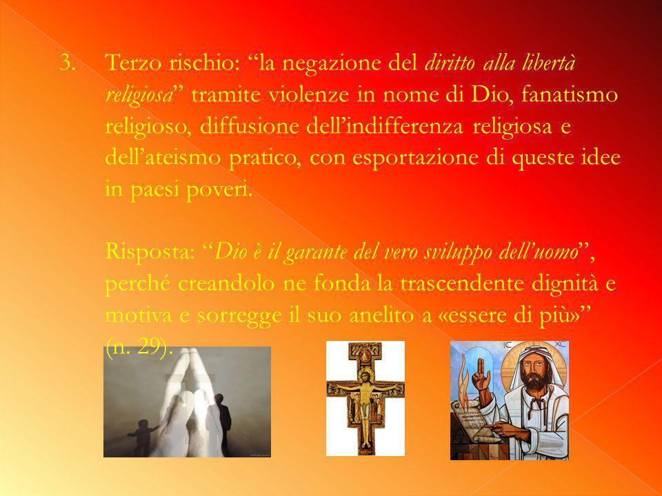 3.Terzo rischio: la negazione del diritto alla libertà religiosa tramite violenze in nome di Dio, fanatismo religioso, diffusione dellindifferenza religiosa e dellateismo pratico, con esportazione di queste idee in paesi poveri.