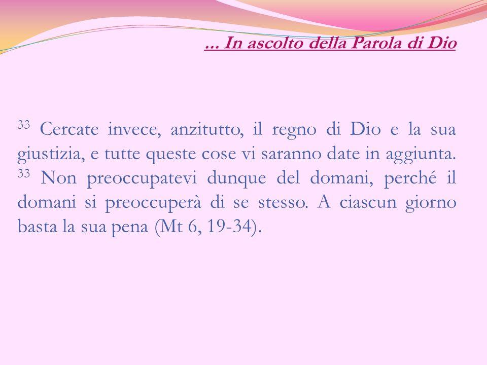 33 Cercate invece, anzitutto, il regno di Dio e la sua giustizia, e tutte queste cose vi saranno date in aggiunta. 33 Non preoccupatevi dunque del dom