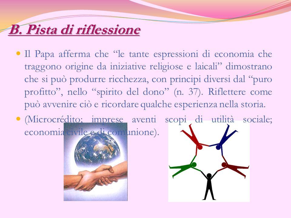 B. Pista di riflessione Il Papa afferma che le tante espressioni di economia che traggono origine da iniziative religiose e laicali dimostrano che si