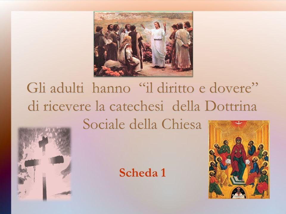 Gli adulti hanno il diritto e dovere di ricevere la catechesi della Dottrina Sociale della Chiesa Scheda 1