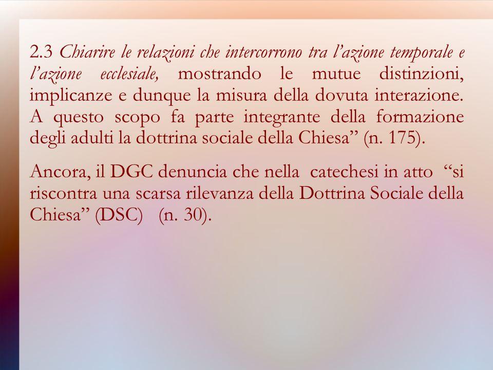 2.3 Chiarire le relazioni che intercorrono tra lazione temporale e lazione ecclesiale, mostrando le mutue distinzioni, implicanze e dunque la misura della dovuta interazione.