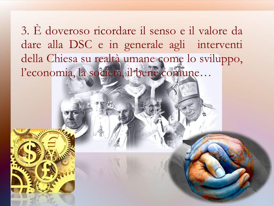 3. È doveroso ricordare il senso e il valore da dare alla DSC e in generale agli interventi della Chiesa su realtà umane come lo sviluppo, leconomia,