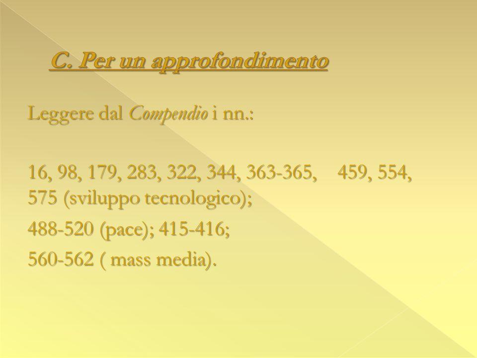 Leggere dal Compendio i nn.: 16, 98, 179, 283, 322, 344, 363-365, 459, 554, 575 (sviluppo tecnologico); 488-520 (pace); 415-416; 560-562 ( mass media).