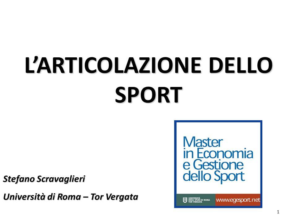 1 LARTICOLAZIONE DELLO SPORT Stefano Scravaglieri Università di Roma – Tor Vergata