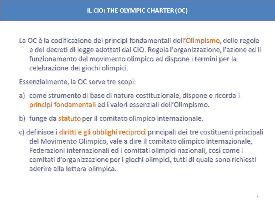 5 La OC è la codificazione dei principi fondamentali dellOlimpismo, delle regole e dei decreti di legge adottati dal CIO. Regola l'organizzazione, l'a