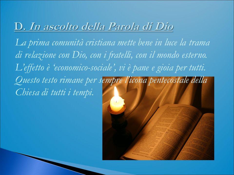 La prima comunità cristiana mette bene in luce la trama di relazione con Dio, con i fratelli, con il mondo esterno.