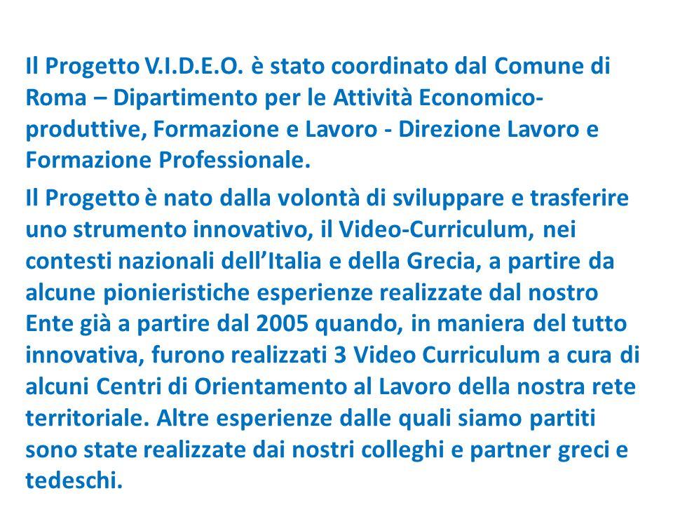 Il Progetto V.I.D.E.O. è stato coordinato dal Comune di Roma – Dipartimento per le Attività Economico- produttive, Formazione e Lavoro - Direzione Lav
