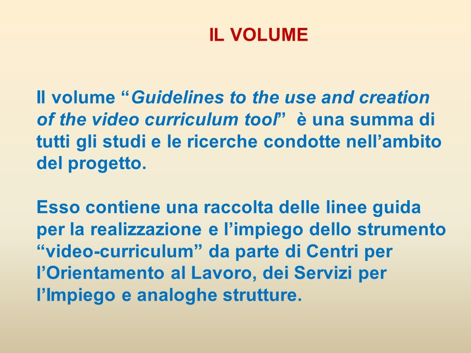 Il volume Guidelines to the use and creation of the video curriculum tool è una summa di tutti gli studi e le ricerche condotte nellambito del progett