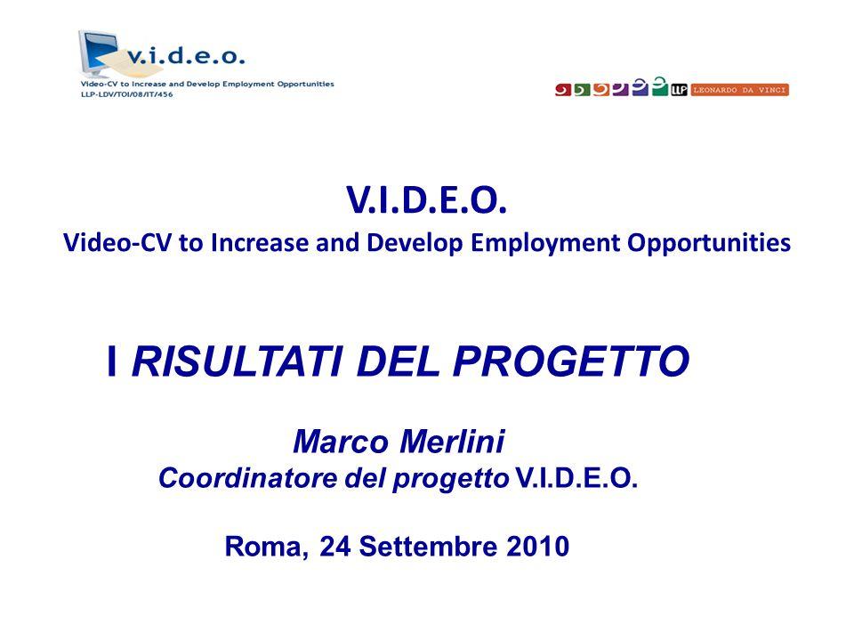 V.I.D.E.O. Video-CV to Increase and Develop Employment Opportunities I RISULTATI DEL PROGETTO Marco Merlini Coordinatore del progetto V.I.D.E.O. Roma,