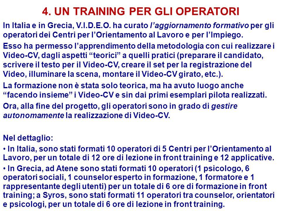 4. UN TRAINING PER GLI OPERATORI In Italia e in Grecia, V.I.D.E.O. ha curato laggiornamento formativo per gli operatori dei Centri per lOrientamento a
