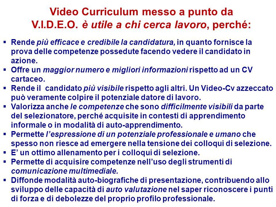 Video Curriculum messo a punto da V.I.D.E.O. è utile a chi cerca lavoro, perché: Rende più efficace e credibile la candidatura, in quanto fornisce la