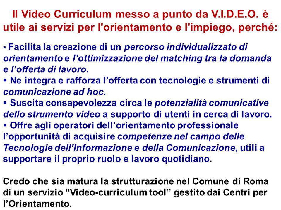 Il Video Curriculum messo a punto da V.I.D.E.O. è utile ai servizi per l'orientamento e l'impiego, perché: Facilita la creazione di un percorso indivi
