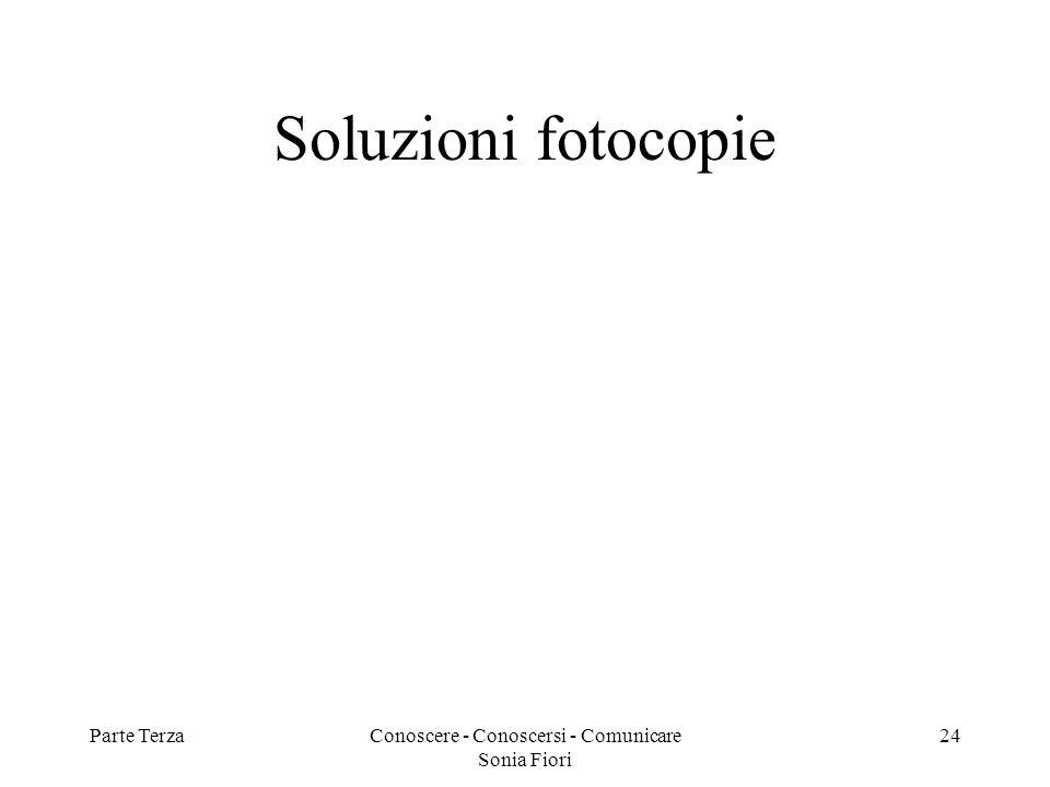 Parte TerzaConoscere - Conoscersi - Comunicare Sonia Fiori 24 Soluzioni fotocopie