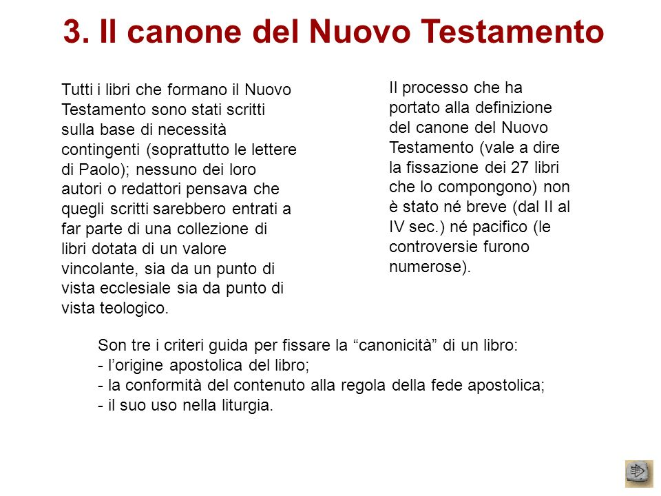 3. Il canone del Nuovo Testamento Tutti i libri che formano il Nuovo Testamento sono stati scritti sulla base di necessità contingenti (soprattutto le