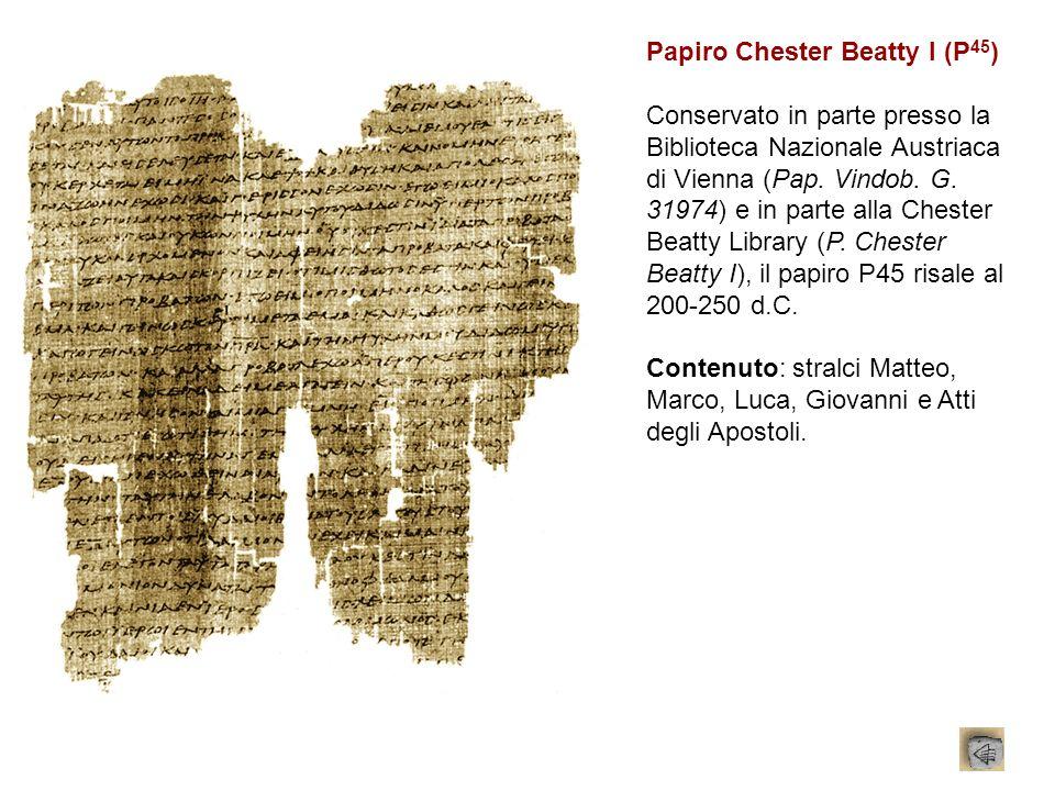 Papiro Chester Beatty I (P 45 ) Conservato in parte presso la Biblioteca Nazionale Austriaca di Vienna (Pap. Vindob. G. 31974) e in parte alla Chester