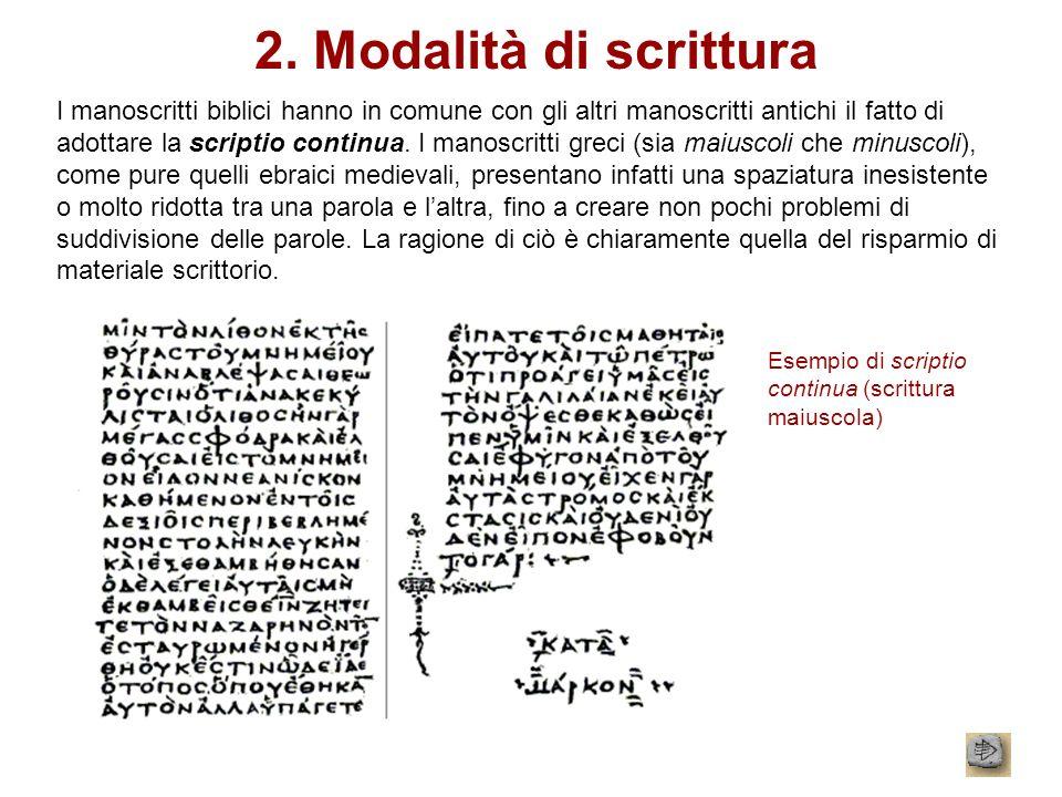 2. Modalità di scrittura I manoscritti biblici hanno in comune con gli altri manoscritti antichi il fatto di adottare la scriptio continua. I manoscri