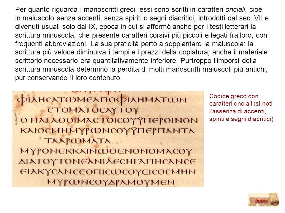 Per quanto riguarda i manoscritti greci, essi sono scritti in caratteri onciali, cioè in maiuscolo senza accenti, senza spiriti o segni diacritici, in