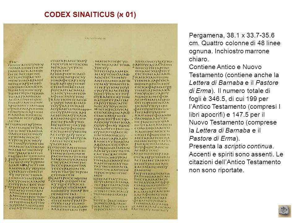 CODEX SINAITICUS (א 01) Pergamena, 38.1 x 33.7-35.6 cm. Quattro colonne di 48 linee ognuna. Inchiostro marrone chiaro. Contiene Antico e Nuovo Testame