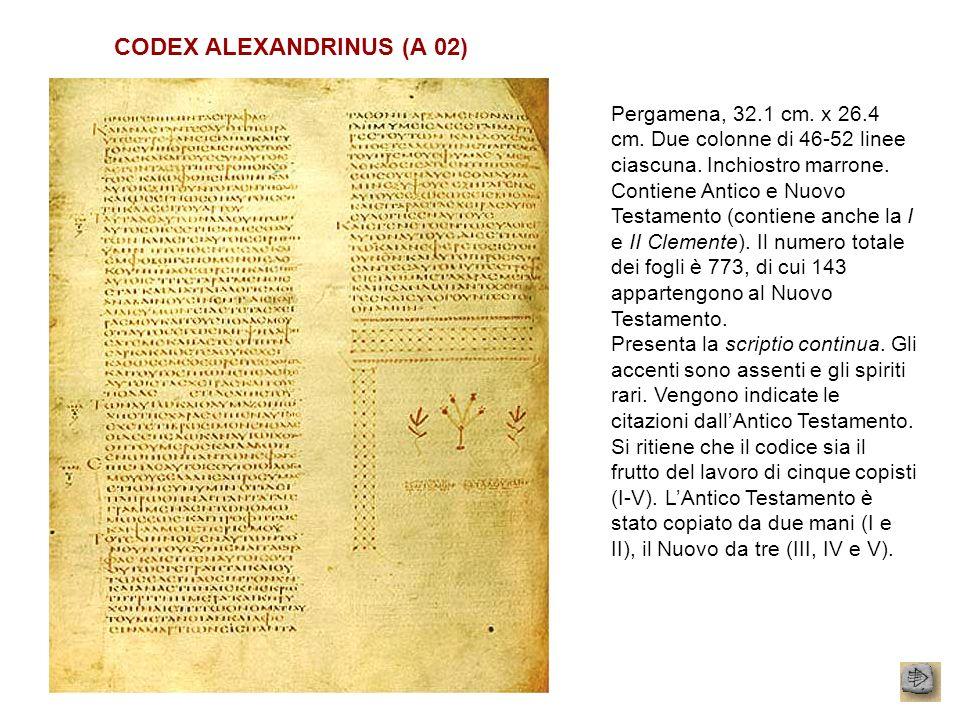 CODEX ALEXANDRINUS (A 02) Pergamena, 32.1 cm. x 26.4 cm. Due colonne di 46-52 linee ciascuna. Inchiostro marrone. Contiene Antico e Nuovo Testamento (