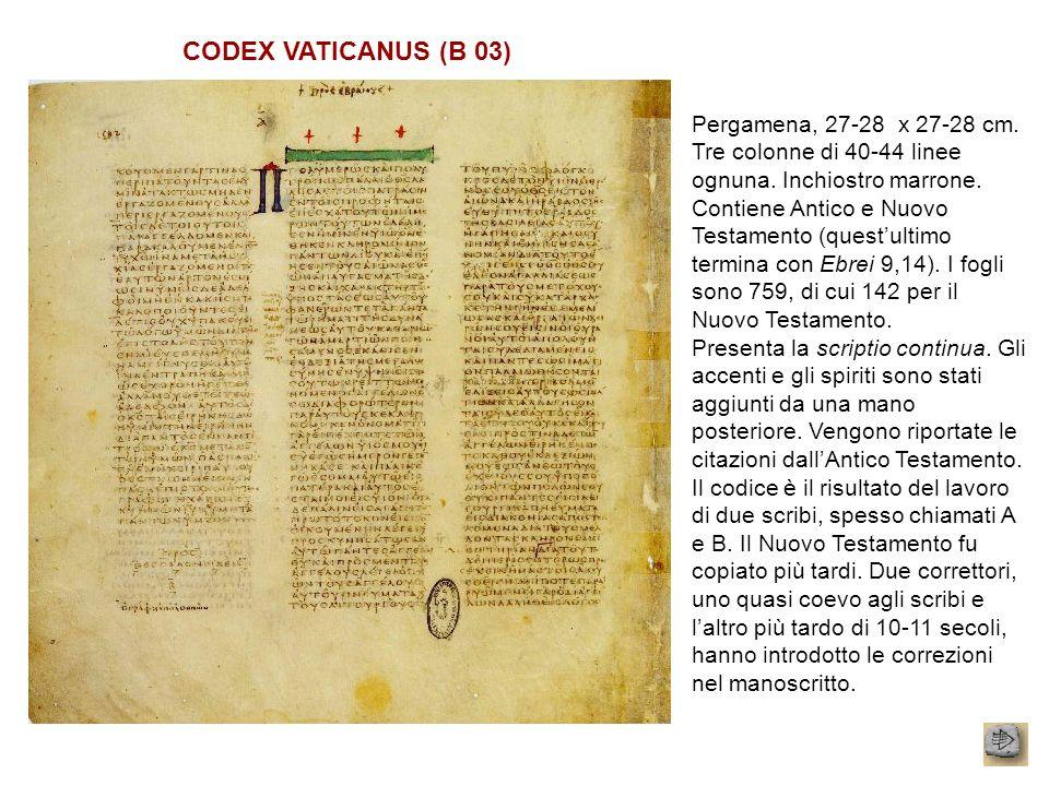 CODEX VATICANUS (B 03) Pergamena, 27-28 x 27-28 cm. Tre colonne di 40-44 linee ognuna. Inchiostro marrone. Contiene Antico e Nuovo Testamento (questul