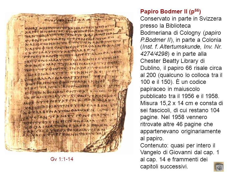 Papiro Bodmer II (p 66 ) Conservato in parte in Svizzera presso la Biblioteca Bodmeriana di Cologny (papiro P.Bodmer II), in parte a Colonia (Inst. f.