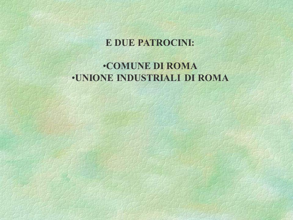 E DUE PATROCINI: COMUNE DI ROMA UNIONE INDUSTRIALI DI ROMA
