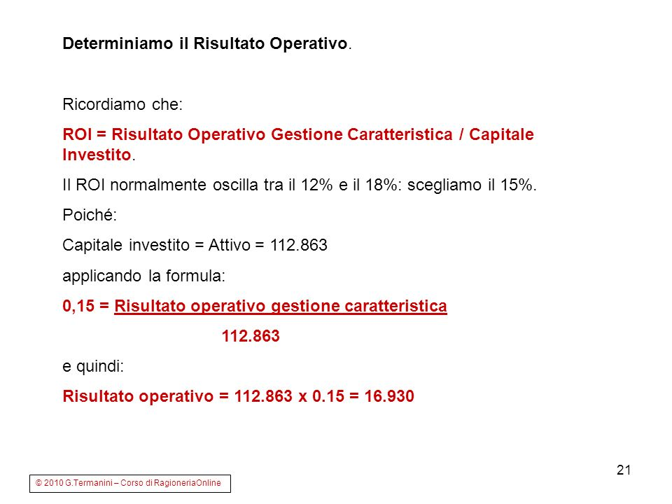 21 Determiniamo il Risultato Operativo. Ricordiamo che: ROI = Risultato Operativo Gestione Caratteristica / Capitale Investito. Il ROI normalmente osc