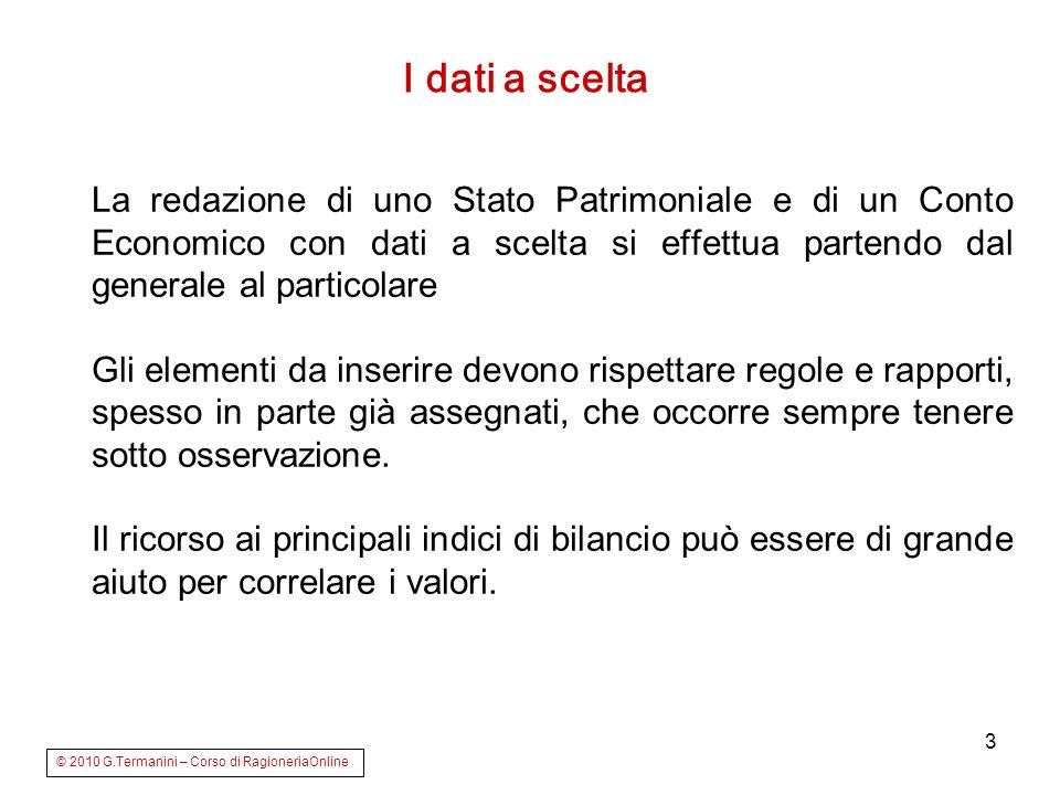 3 La redazione di uno Stato Patrimoniale e di un Conto Economico con dati a scelta si effettua partendo dal generale al particolare Gli elementi da in