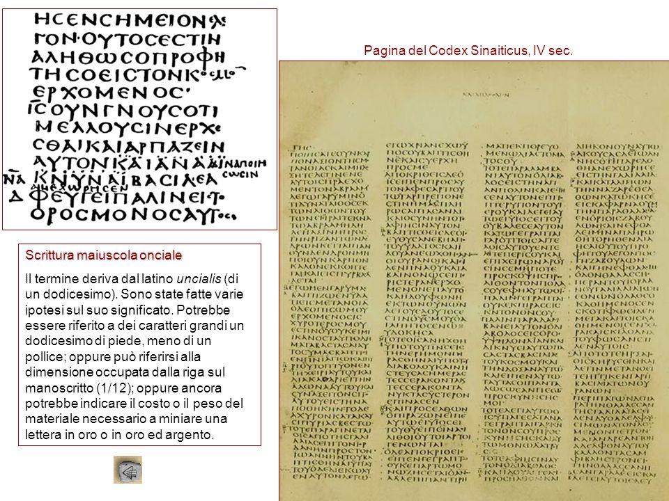 Scrittura maiuscola onciale Il termine deriva dal latino uncialis (di un dodicesimo). Sono state fatte varie ipotesi sul suo significato. Potrebbe ess