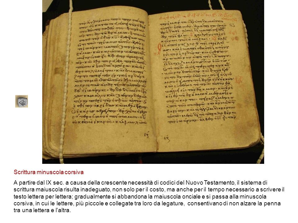 Scrittura minuscola corsiva A partire dal IX sec. a causa della crescente necessità di codici del Nuovo Testamento, il sistema di scrittura maiuscola