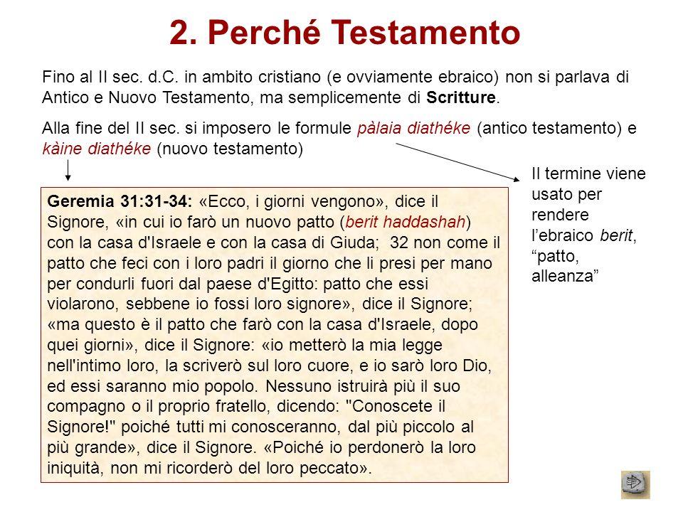 2. Perché Testamento Fino al II sec. d.C. in ambito cristiano (e ovviamente ebraico) non si parlava di Antico e Nuovo Testamento, ma semplicemente di
