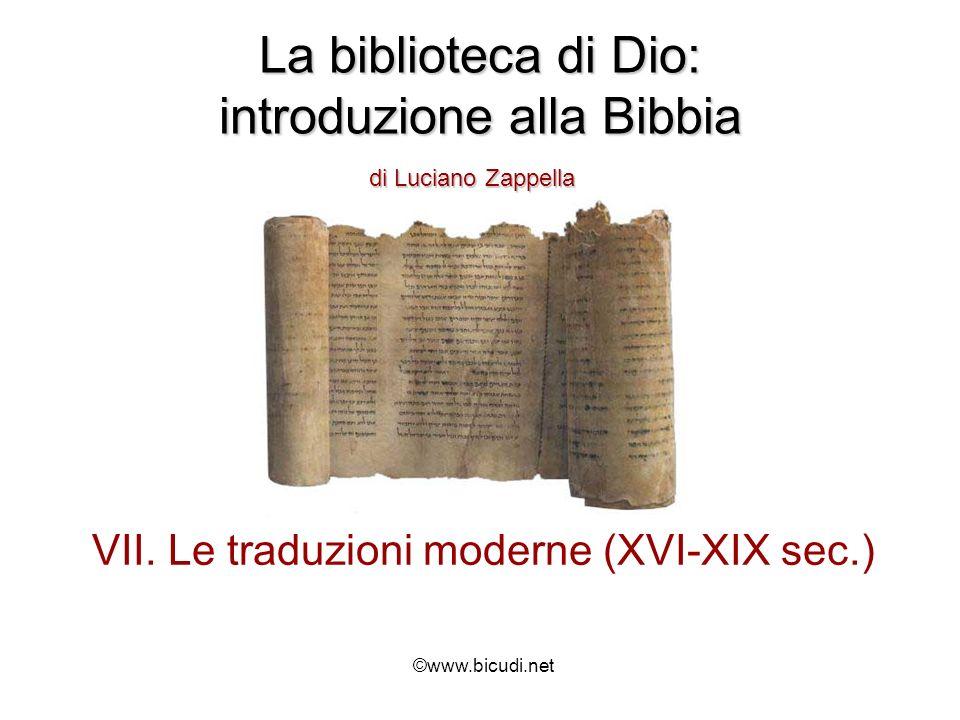 La biblioteca di Dio: introduzione alla Bibbia di Luciano Zappella VII. Le traduzioni moderne (XVI-XIX sec.) ©www.bicudi.net