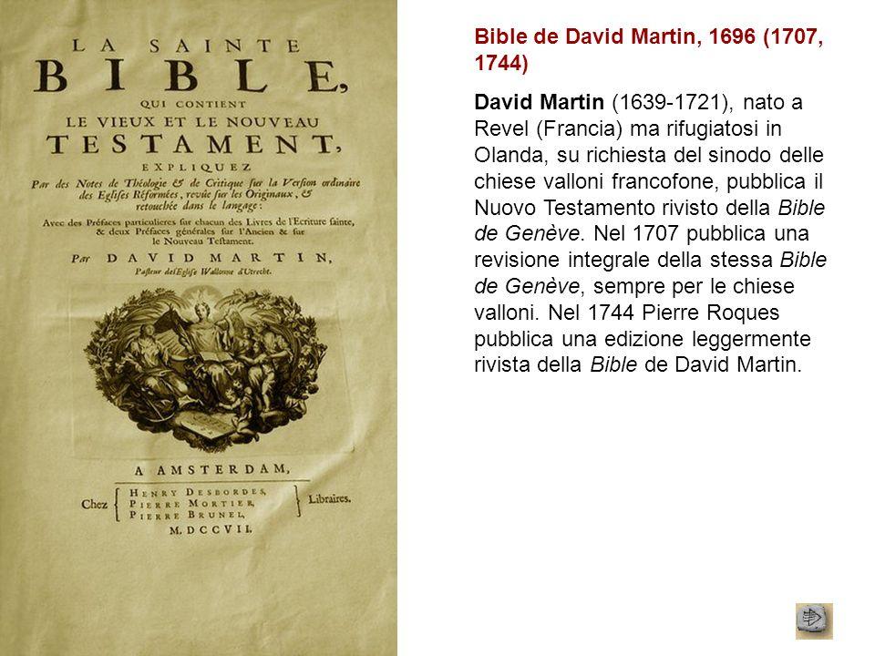 Bible de David Martin, 1696 (1707, 1744) David Martin (1639-1721), nato a Revel (Francia) ma rifugiatosi in Olanda, su richiesta del sinodo delle chie